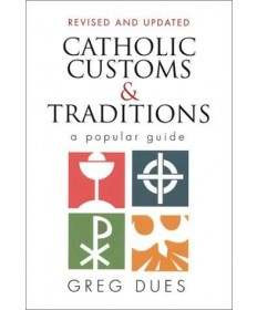 Catholic Customs and Traditions: A Popular Guide (Revised and Updated)