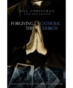 Forgiving the Catholic Church: Finding Justice for the Abused and the Abusers