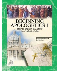Beginning Apologetics 1: How to Explain and Defend the Catholic Faith